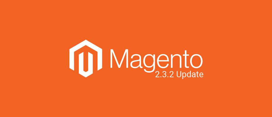 Magento 2.3.2: segurança, desempenho, produtividade e qualidade são o foco para a nova versão.